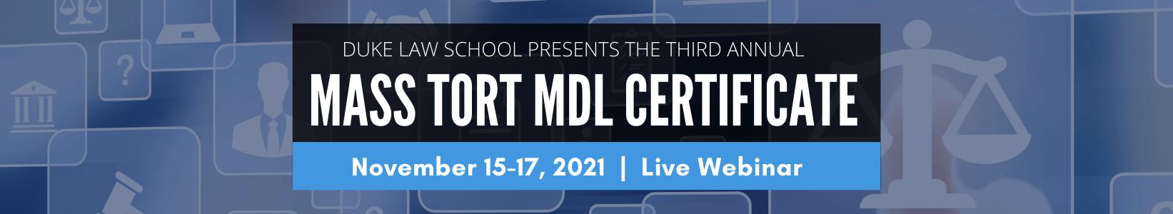 Duke Law School Presents the Third Annual Mass Tort MDL Certificate. November 15-17, 2021. Live Webinar